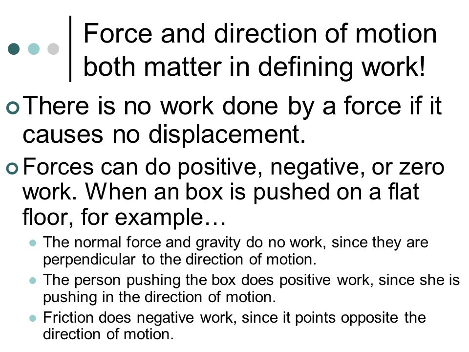 Force and direction of motion both matter in defining work!