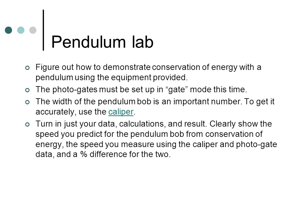 Pendulum lab Figure out how to demonstrate conservation of energy with a pendulum using the equipment provided.