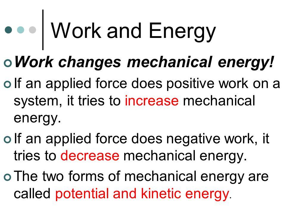 Work and Energy Work changes mechanical energy!