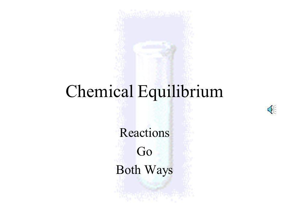 Chemical Equilibrium Reactions Go Both Ways