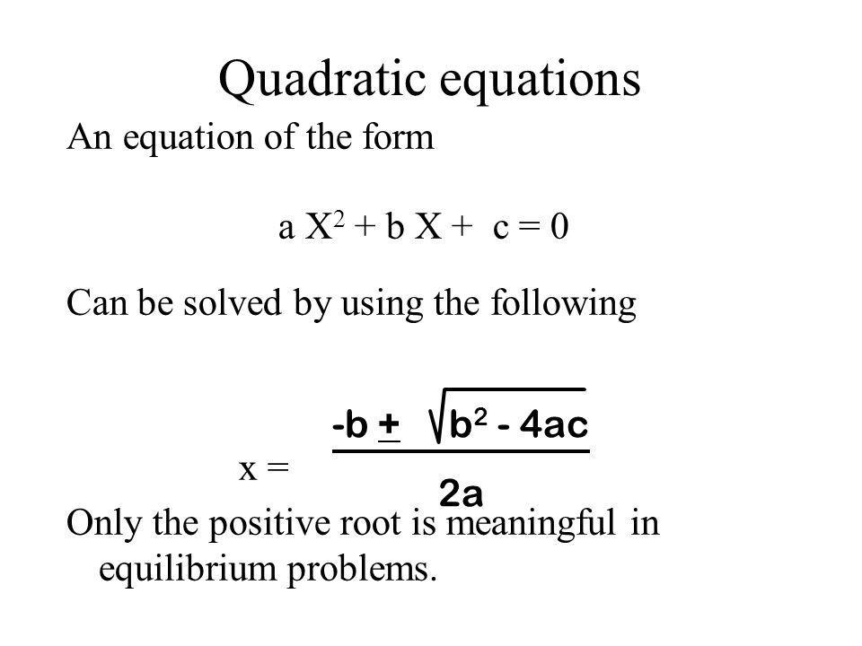 Quadratic equations An equation of the form a X2 + b X + c = 0