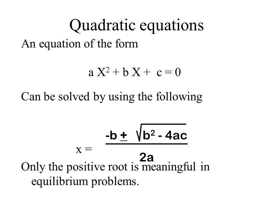 Quadratic equations An equation of the form a X2 + b X + c = 0