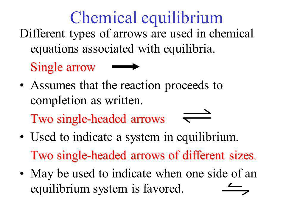 Chemical equilibrium Different types of arrows are used in chemical equations associated with equilibria.