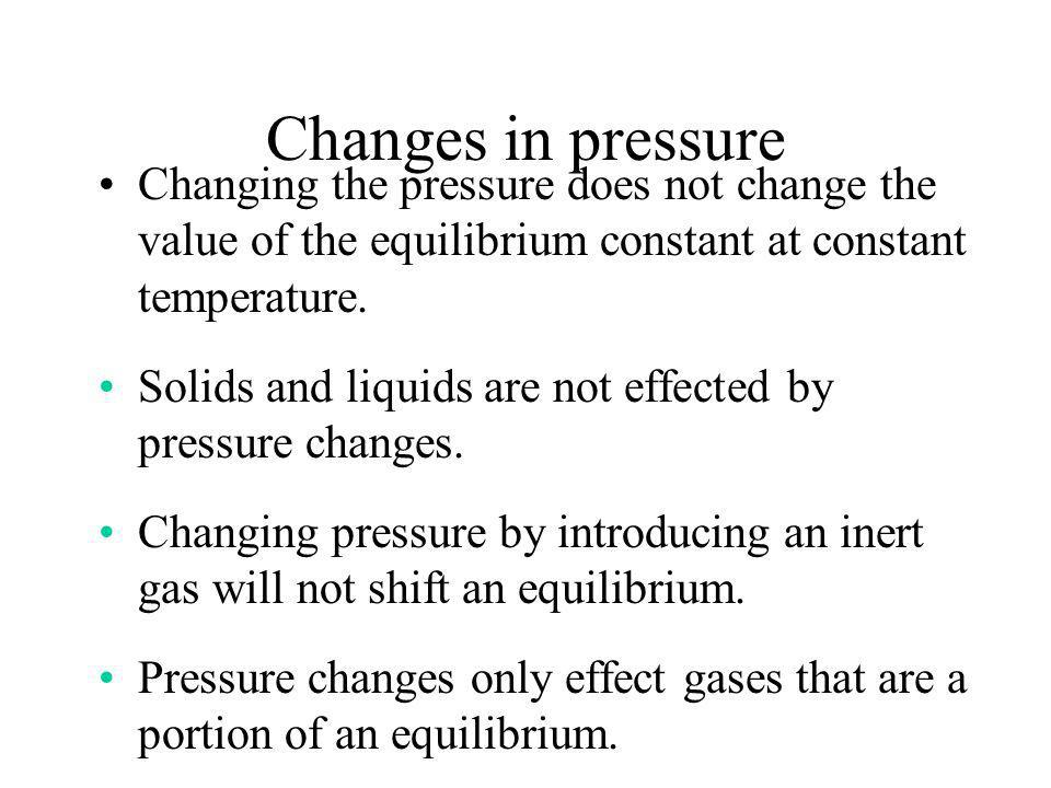 Changes in pressure Changing the pressure does not change the value of the equilibrium constant at constant temperature.
