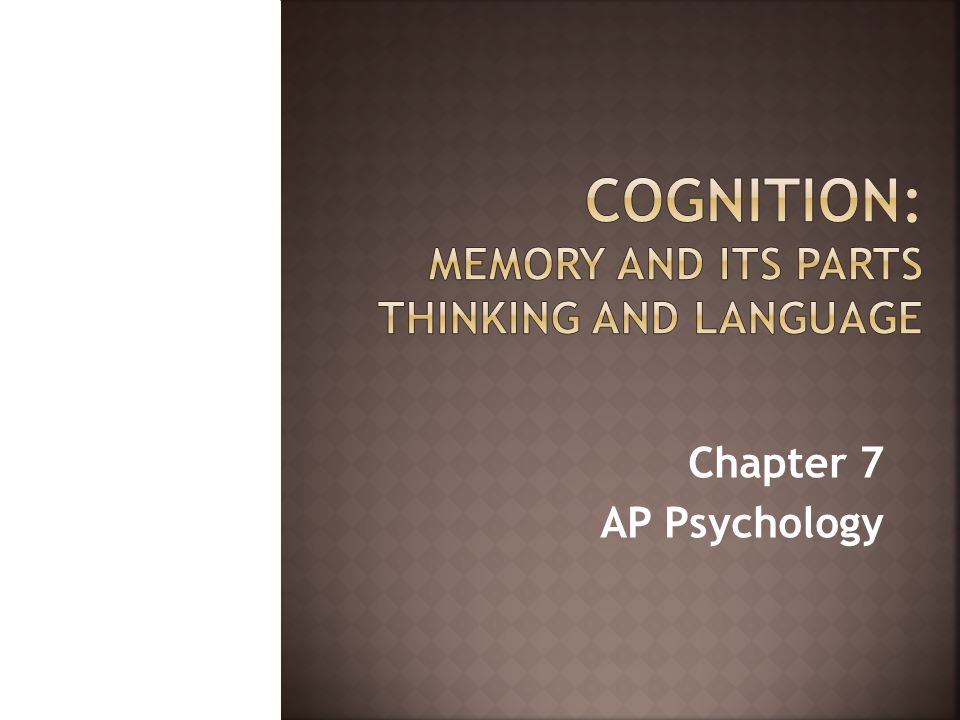 Cognition: Memory and its Parts Thinking and language