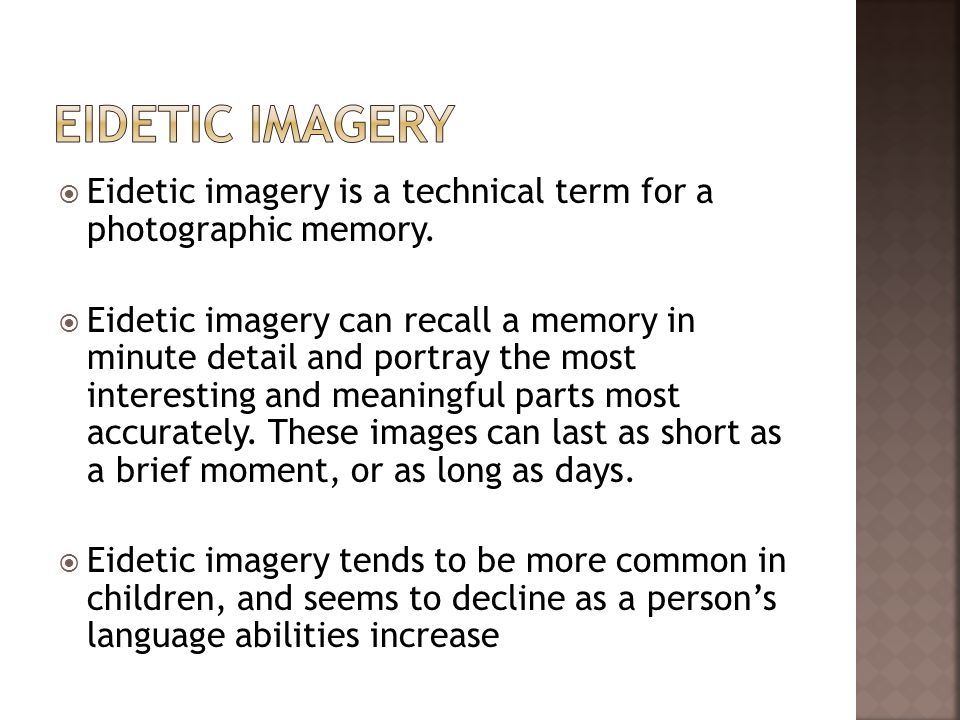 Eidetic imagery Eidetic imagery is a technical term for a photographic memory.