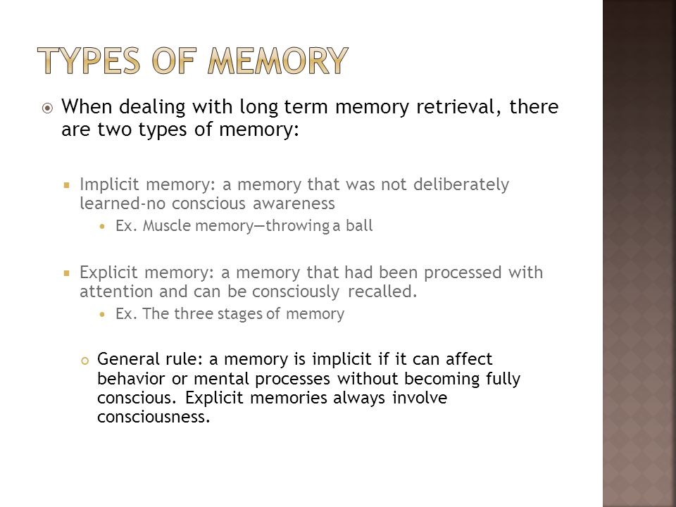Types of memory When dealing with long term memory retrieval, there are two types of memory: