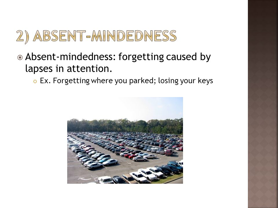 2) Absent-mindedness Absent-mindedness: forgetting caused by lapses in attention.