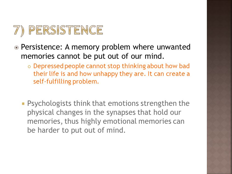 7) persistencePersistence: A memory problem where unwanted memories cannot be put out of our mind.