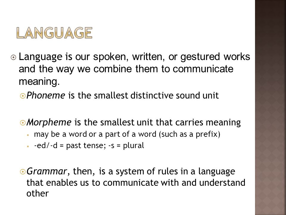 Language Language is our spoken, written, or gestured works and the way we combine them to communicate meaning.