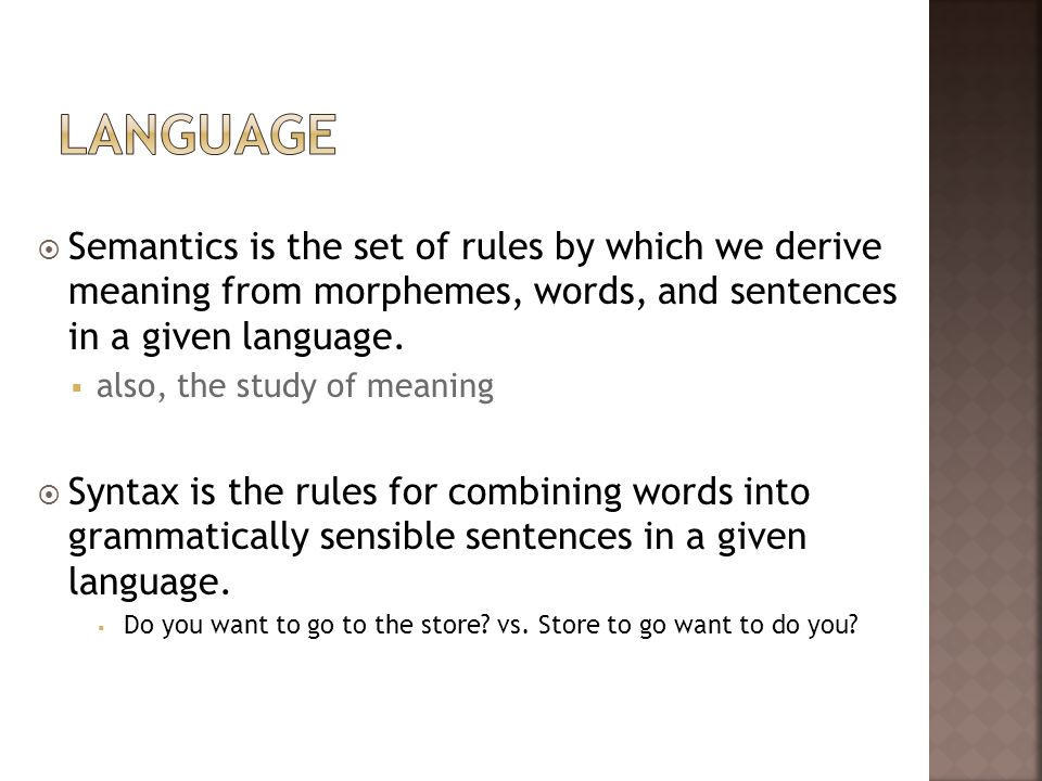 LanguageSemantics is the set of rules by which we derive meaning from morphemes, words, and sentences in a given language.
