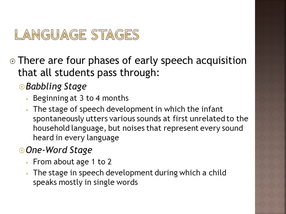 Language StagesThere are four phases of early speech acquisition that all students pass through: Babbling Stage.