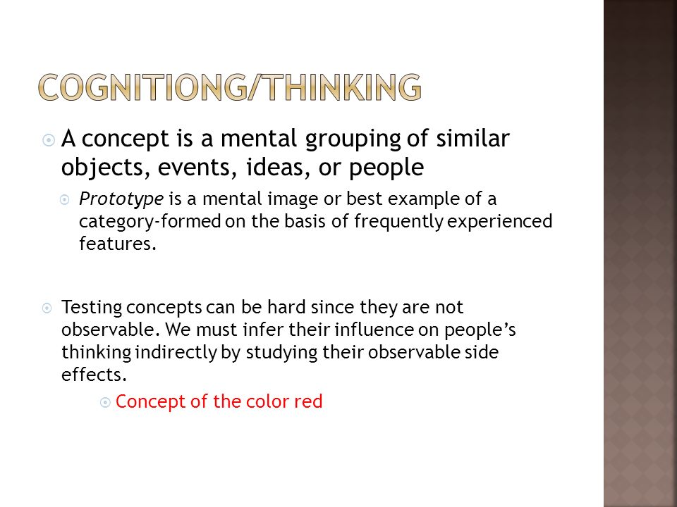 COGNITIONG/THINKINGA concept is a mental grouping of similar objects, events, ideas, or people.