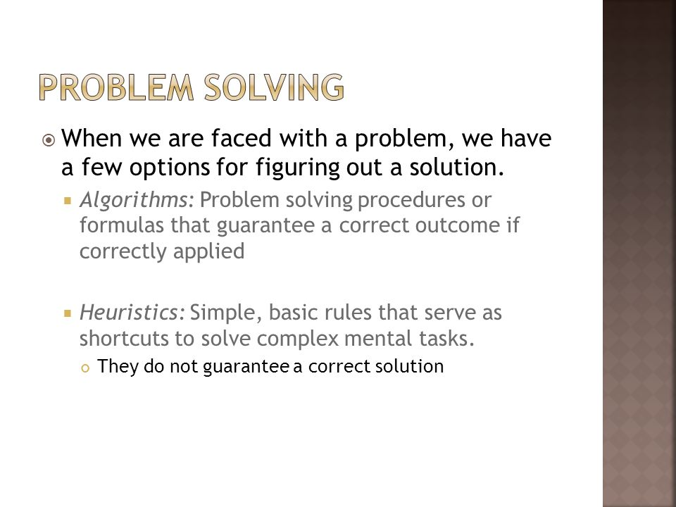Problem Solving When we are faced with a problem, we have a few options for figuring out a solution.