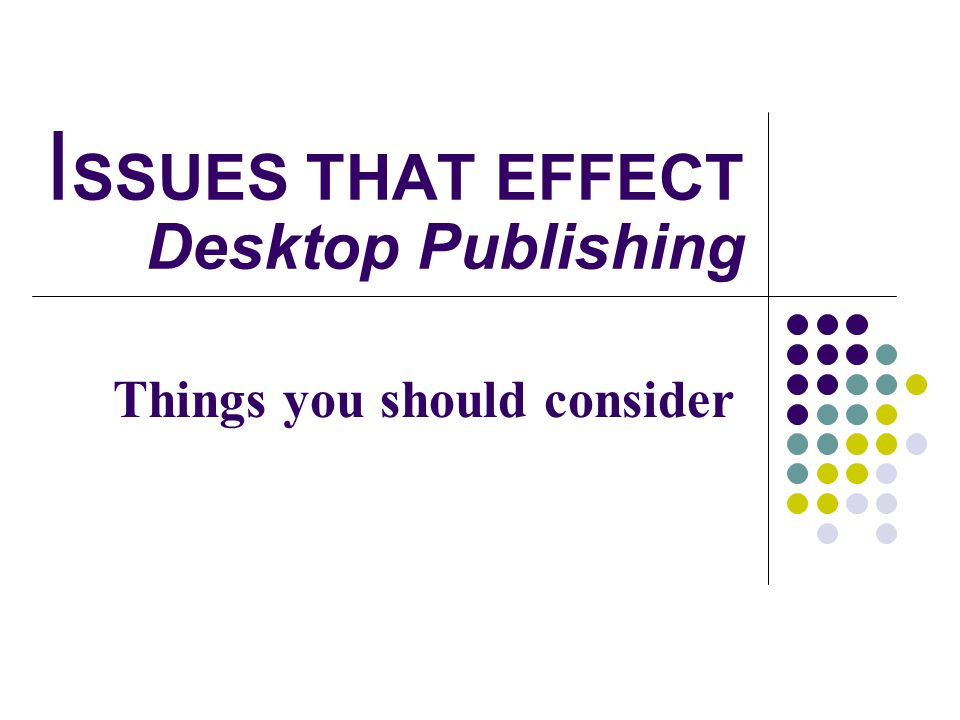 ISSUES THAT EFFECT Desktop Publishing
