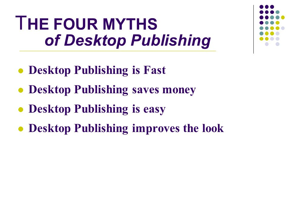 THE FOUR MYTHS of Desktop Publishing