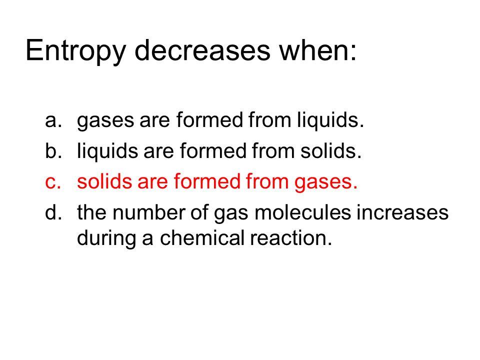 Entropy decreases when: