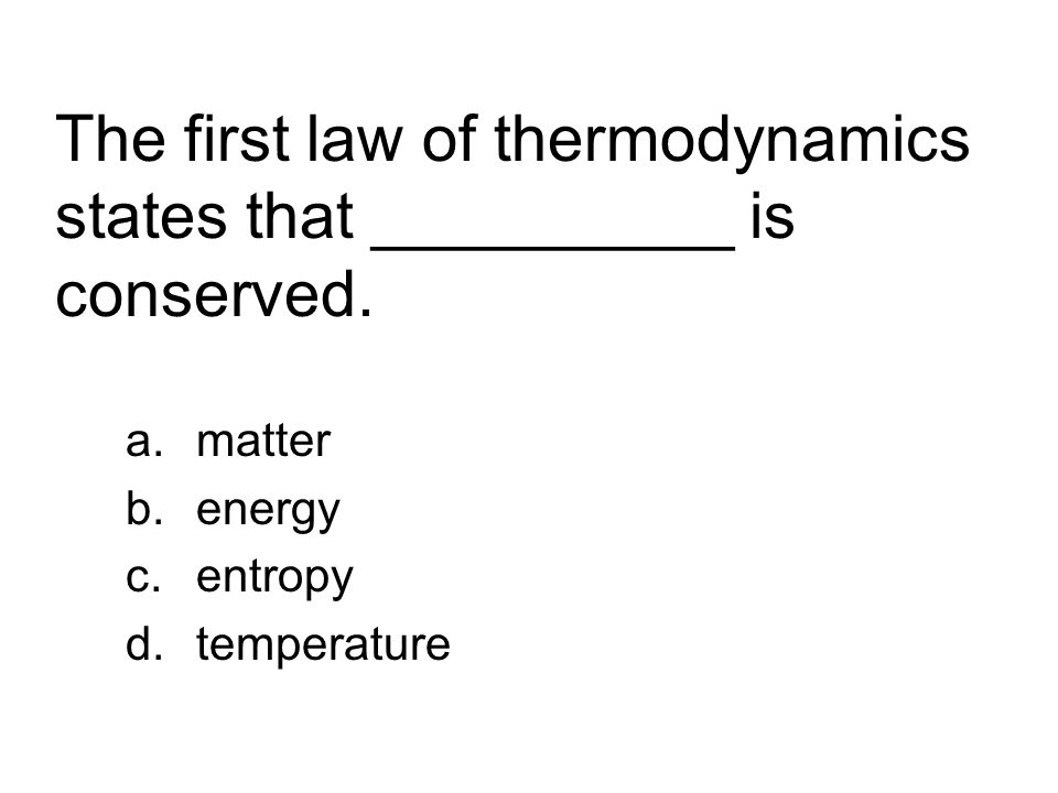 The first law of thermodynamics states that __________ is conserved.