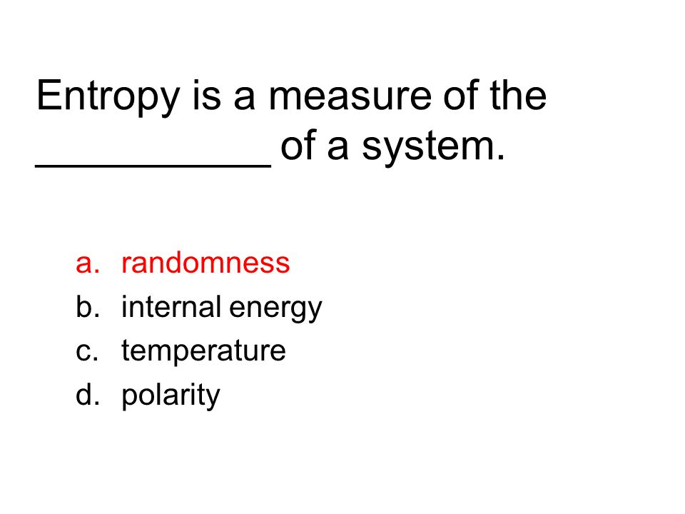 Entropy is a measure of the __________ of a system.