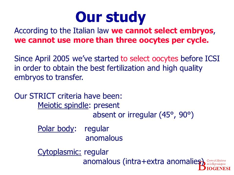 Our study According to the Italian law we cannot select embryos, we cannot use more than three oocytes per cycle.