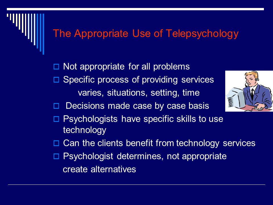 The Appropriate Use of Telepsychology