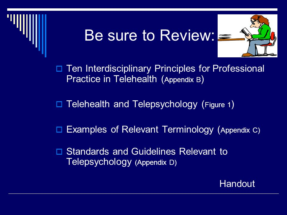 Be sure to Review: Ten Interdisciplinary Principles for Professional Practice in Telehealth (Appendix B)