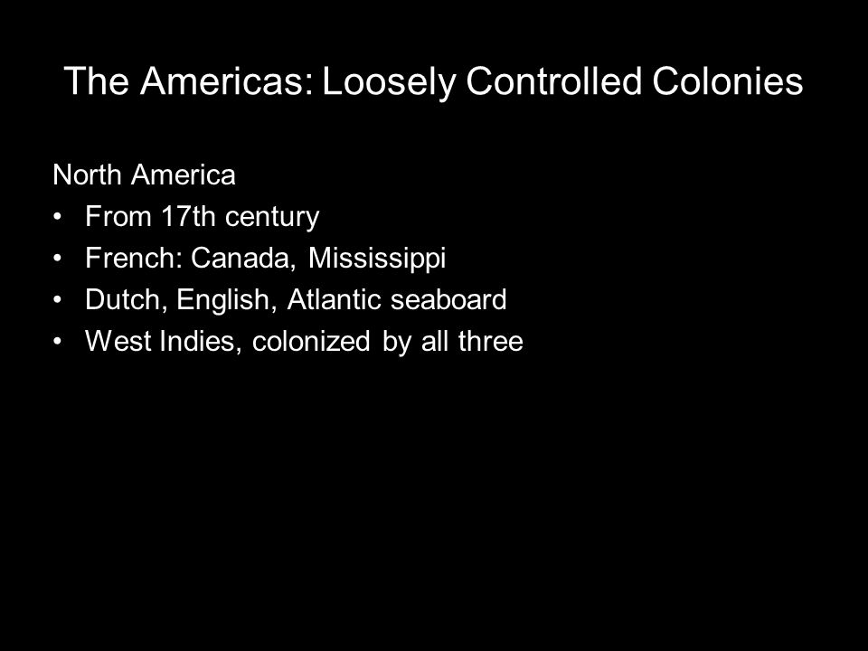 The Americas: Loosely Controlled Colonies