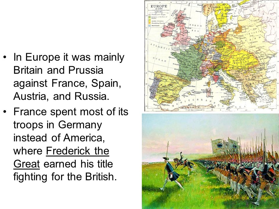 In Europe it was mainly Britain and Prussia against France, Spain, Austria, and Russia.