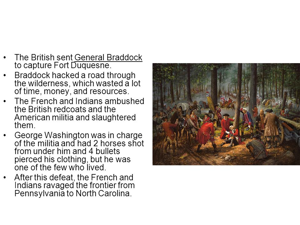 The British sent General Braddock to capture Fort Duquesne.