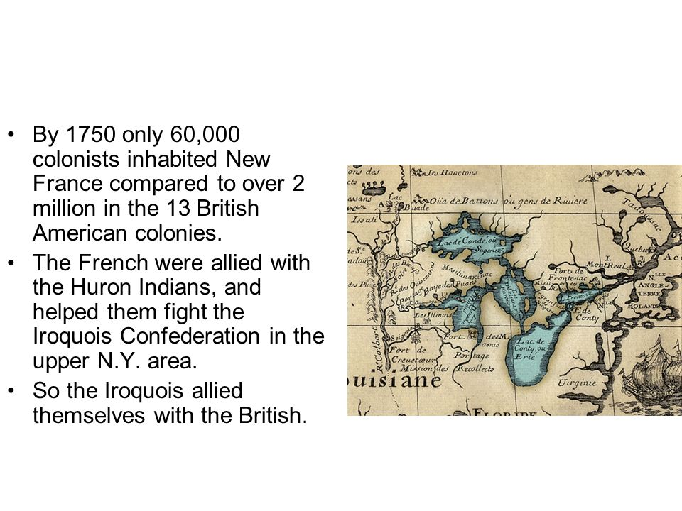 By 1750 only 60,000 colonists inhabited New France compared to over 2 million in the 13 British American colonies.