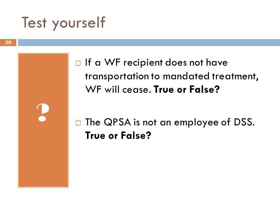 Test yourself If a WF recipient does not have transportation to mandated treatment, WF will cease. True or False