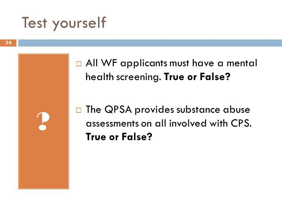 Test yourself All WF applicants must have a mental health screening. True or False