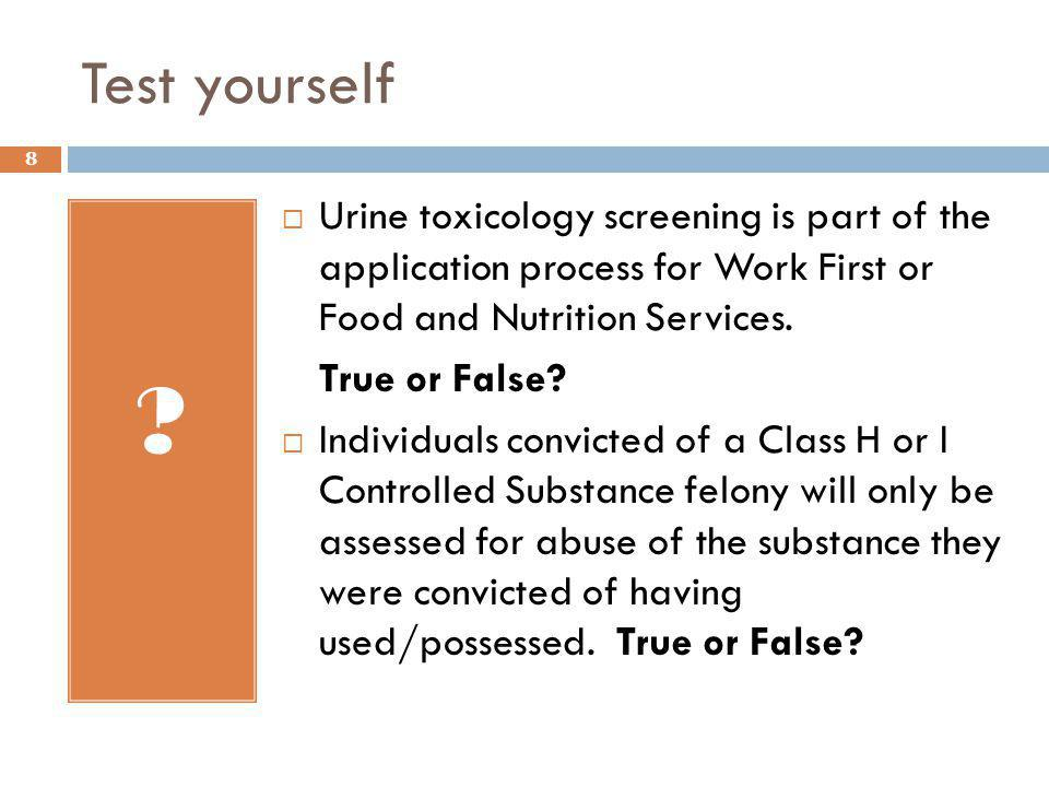 Test yourself Urine toxicology screening is part of the application process for Work First or Food and Nutrition Services.