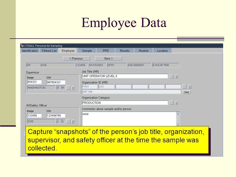Employee Data Capture snapshots of the person's job title, organization, supervisor, and safety officer at the time the sample was collected.