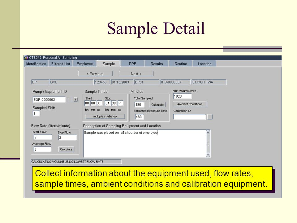 Sample Detail Collect information about the equipment used, flow rates, sample times, ambient conditions and calibration equipment.