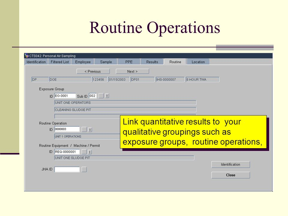 Routine Operations Link quantitative results to your qualitative groupings such as exposure groups, routine operations,