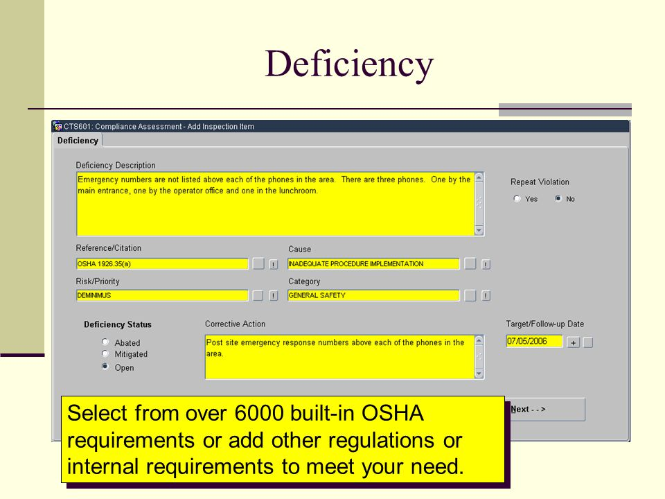 Deficiency Select from over 6000 built-in OSHA requirements or add other regulations or internal requirements to meet your need.