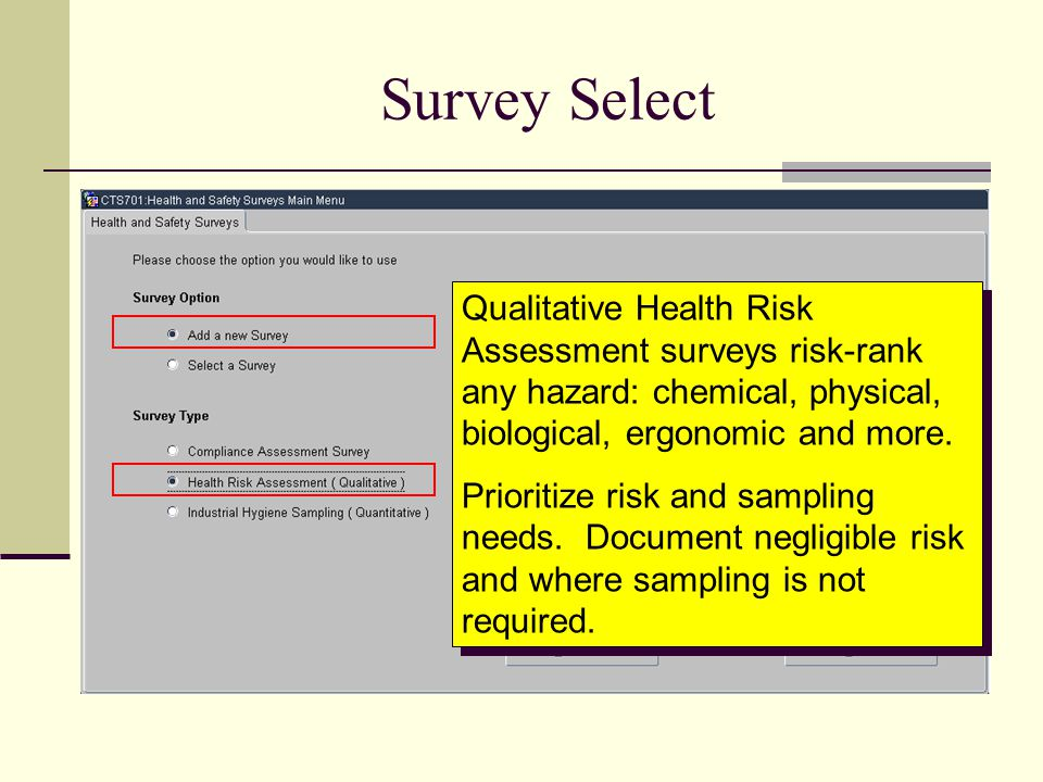 Survey Select Qualitative Health Risk Assessment surveys risk-rank any hazard: chemical, physical, biological, ergonomic and more.