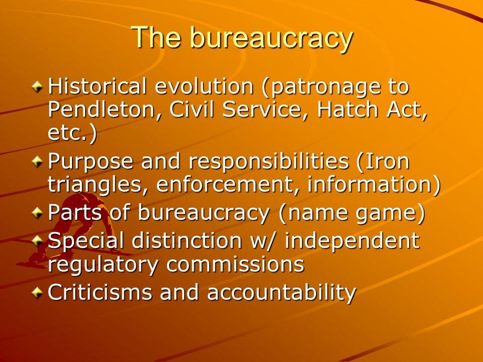 The bureaucracy Historical evolution (patronage to Pendleton, Civil Service, Hatch Act, etc.)