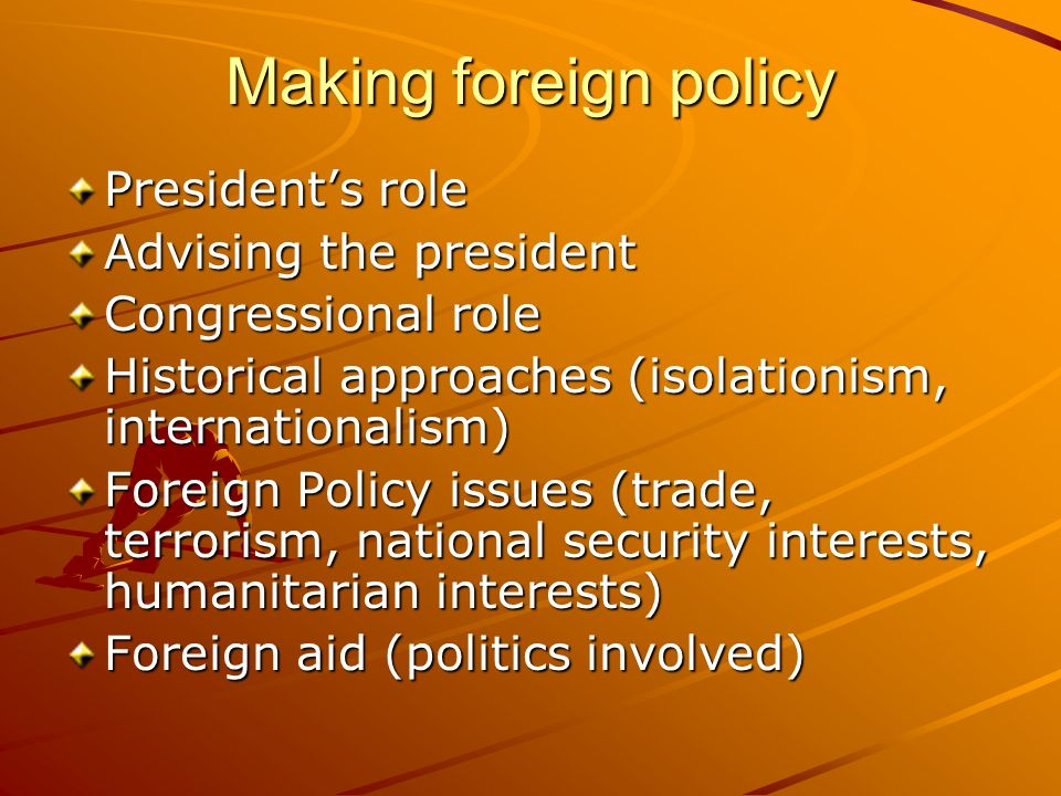 Making foreign policy President's role Advising the president