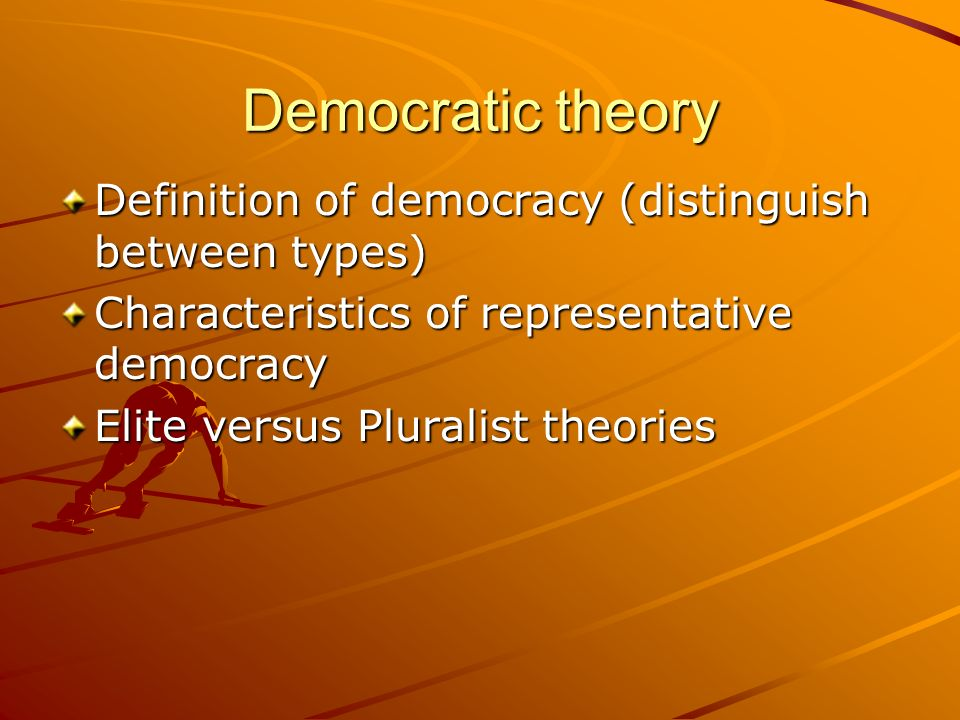 Democratic theory Definition of democracy (distinguish between types)