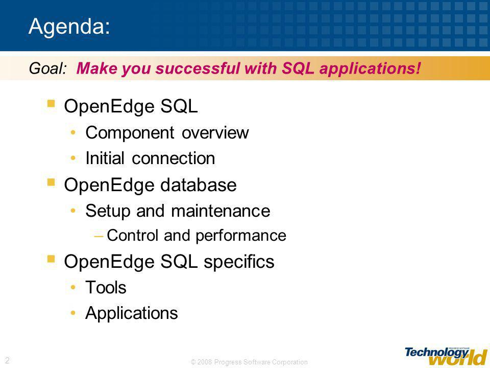 Agenda: OpenEdge SQL OpenEdge database OpenEdge SQL specifics