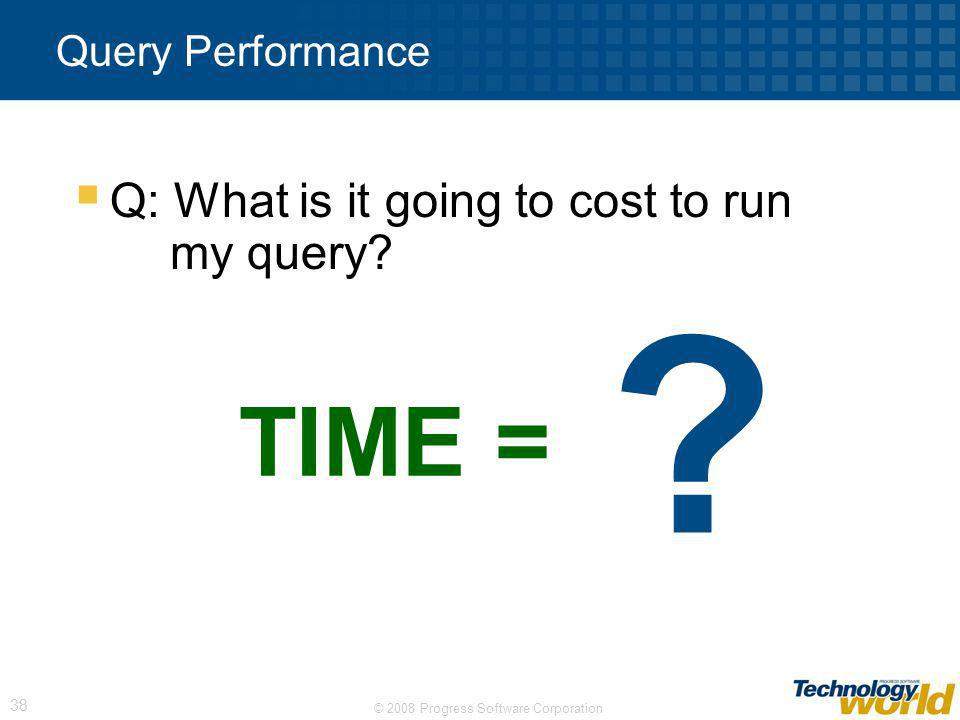 TIME = Q: What is it going to cost to run my query
