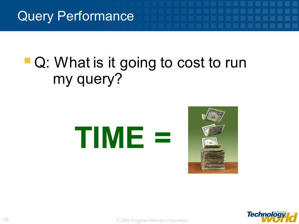 TIME = Q: What is it going to cost to run my query Query Performance