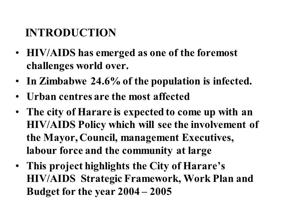 INTRODUCTION HIV/AIDS has emerged as one of the foremost challenges world over. In Zimbabwe 24.6% of the population is infected.