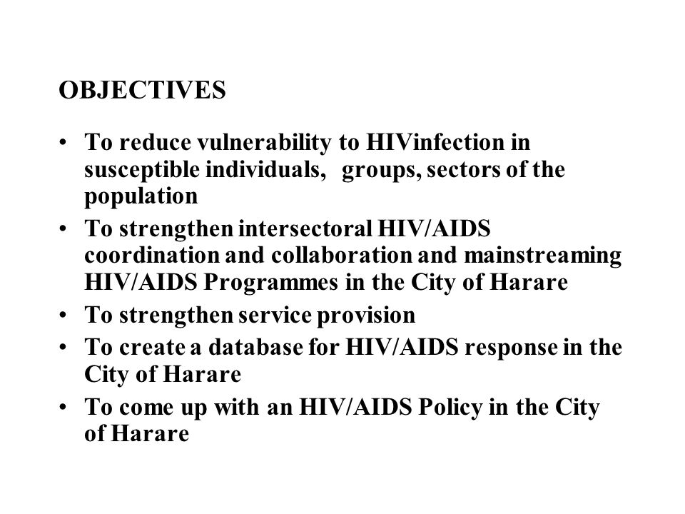 OBJECTIVES To reduce vulnerability to HIVinfection in susceptible individuals, groups, sectors of the population.
