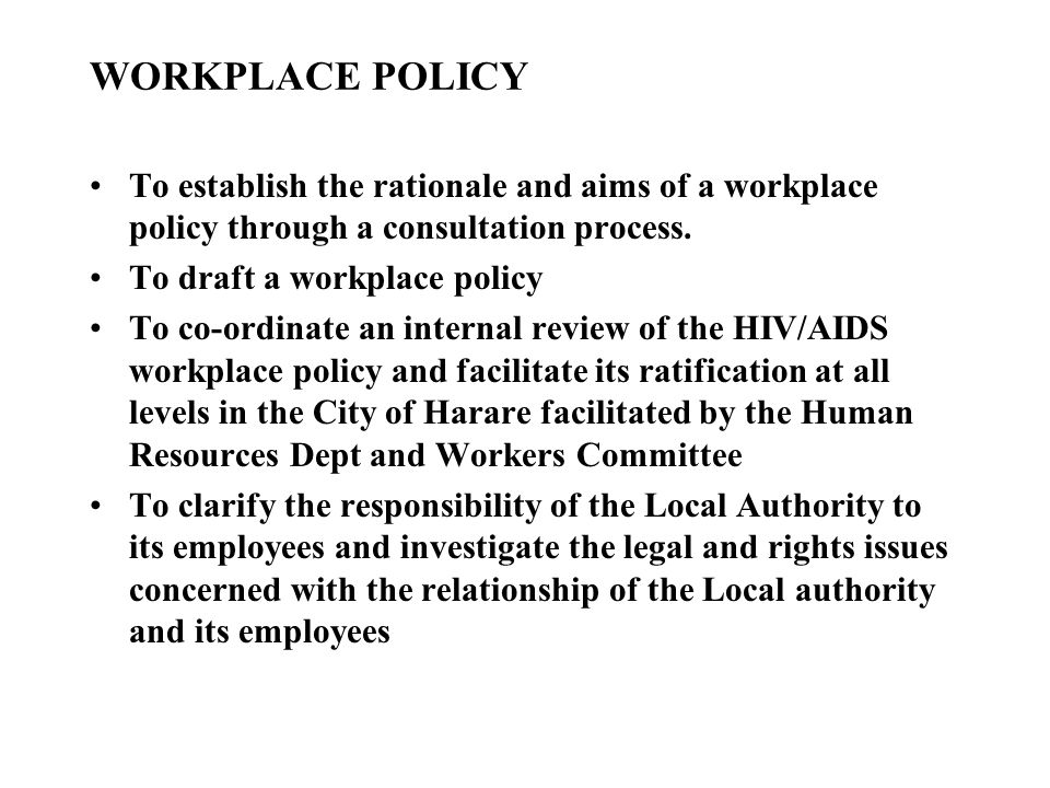 WORKPLACE POLICY To establish the rationale and aims of a workplace policy through a consultation process.