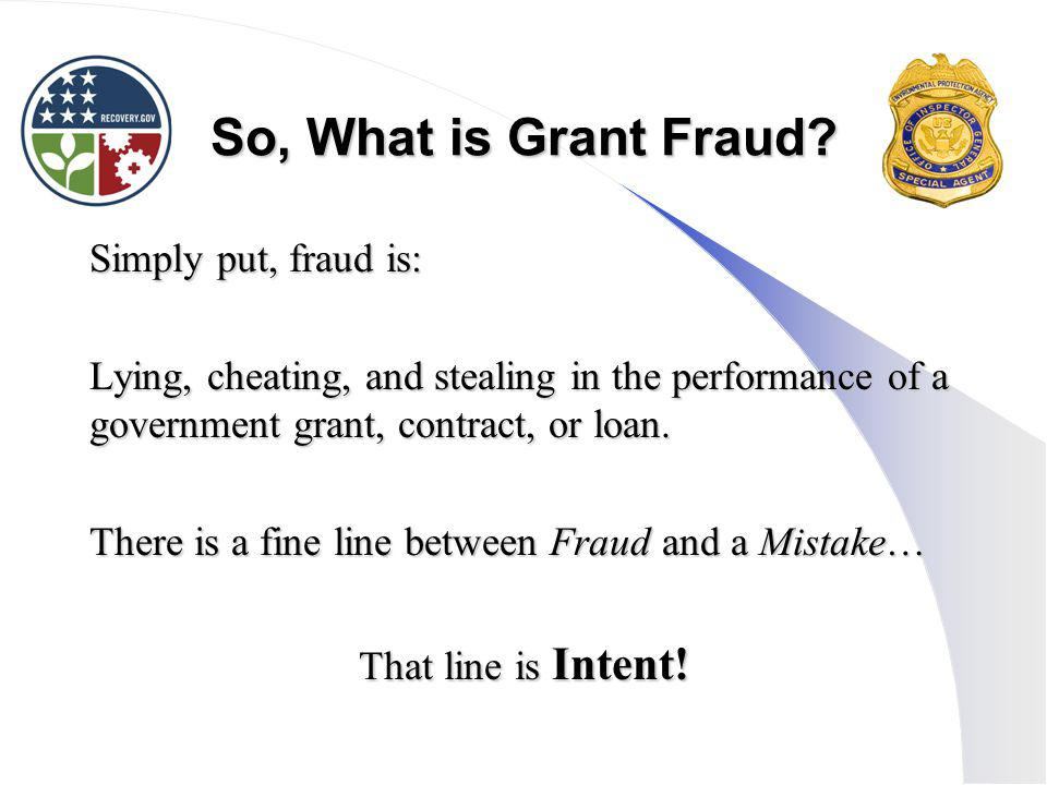 So, What is Grant Fraud Simply put, fraud is: