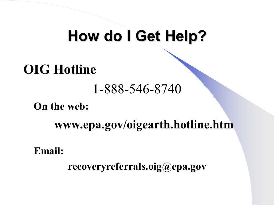 How do I Get Help OIG Hotline 1-888-546-8740 On the web: