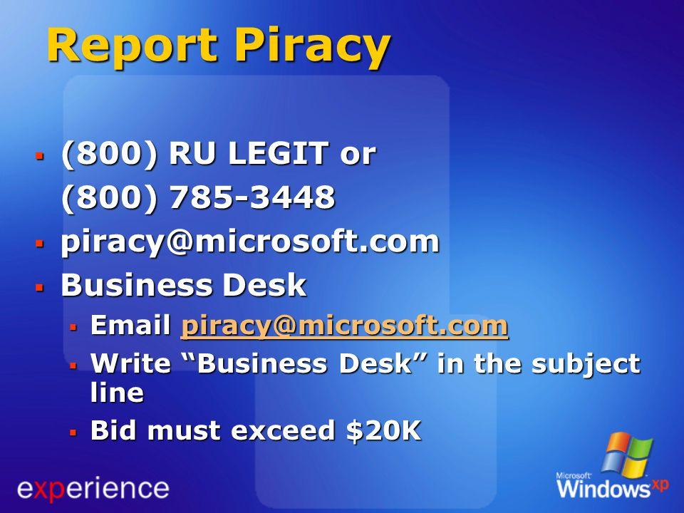 Report Piracy (800) RU LEGIT or (800) 785-3448 piracy@microsoft.com